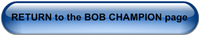 RETURN to the BOB CHAMPION page