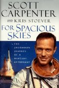 Scott Carpenter's autobiography 'For Spacious Skies - The Uncommon Journey of a Mercury Astronaut'