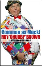 Roy 'Chubby' Brown's autobiography 'Common As Muck'