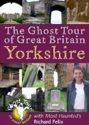 'The Ghost Tour of Great Britain - Yorkshire' by Richard Felix