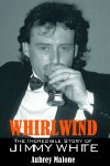 'Whirlwind - The Incredible Story of Jimmy White' by Aubrey Malone