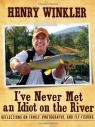 'I've Never Met an Idiot on the River' by Henry Winkler